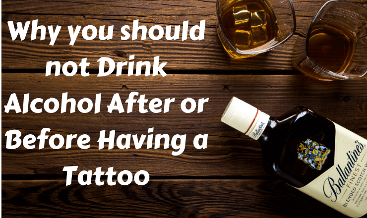 Why you should not Drink Alcohol After and Before Having a Tattoo